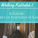 Kavanah – The Secret of Intention in Kabbalah